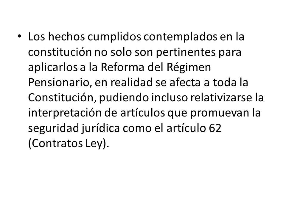 Los hechos cumplidos contemplados en la constitución no solo son pertinentes para aplicarlos a la Reforma del Régimen Pensionario, en realidad se afec