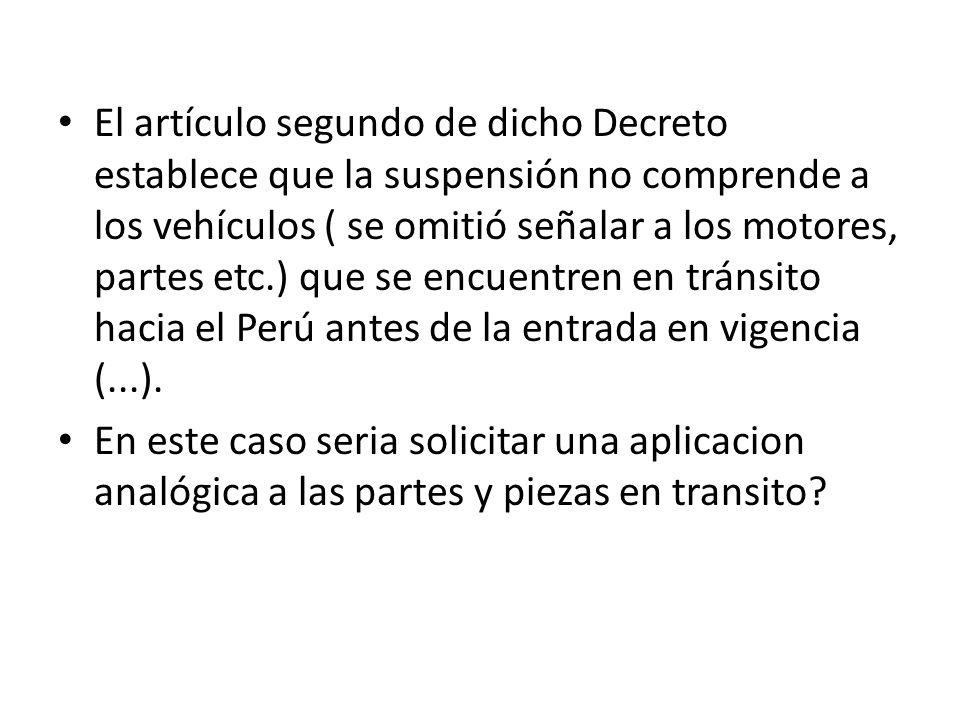 El artículo segundo de dicho Decreto establece que la suspensión no comprende a los vehículos ( se omitió señalar a los motores, partes etc.) que se e
