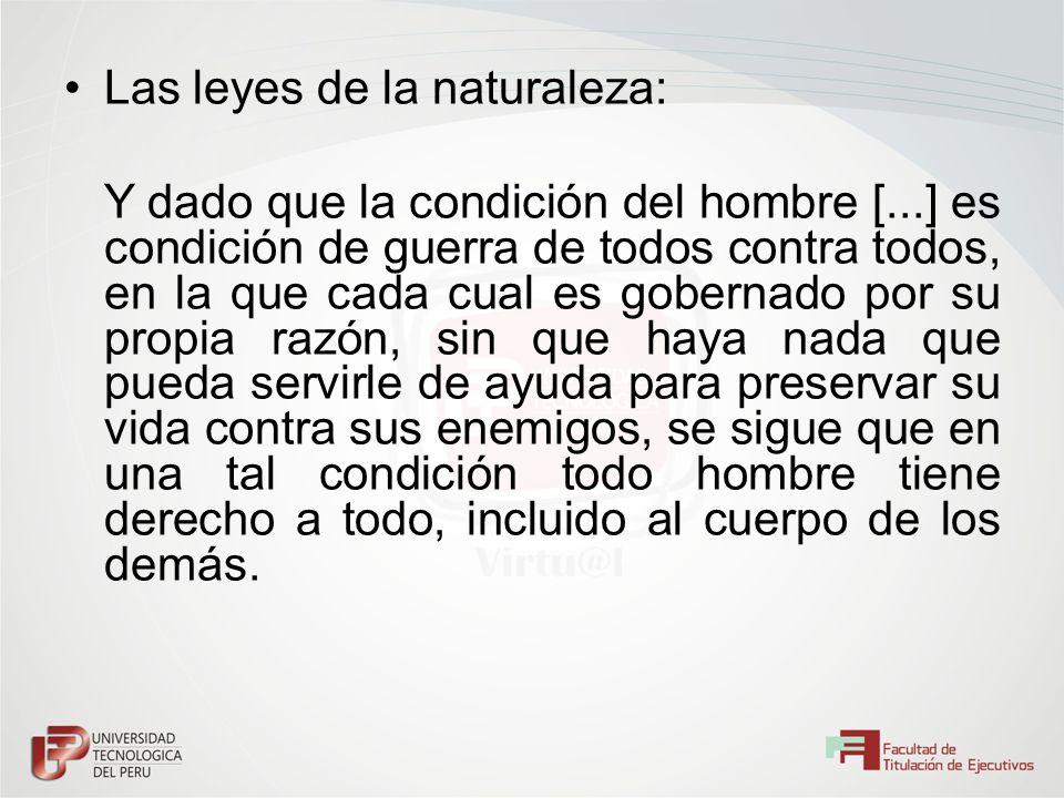 Las leyes de la naturaleza: Y dado que la condición del hombre [...] es condición de guerra de todos contra todos, en la que cada cual es gobernado po