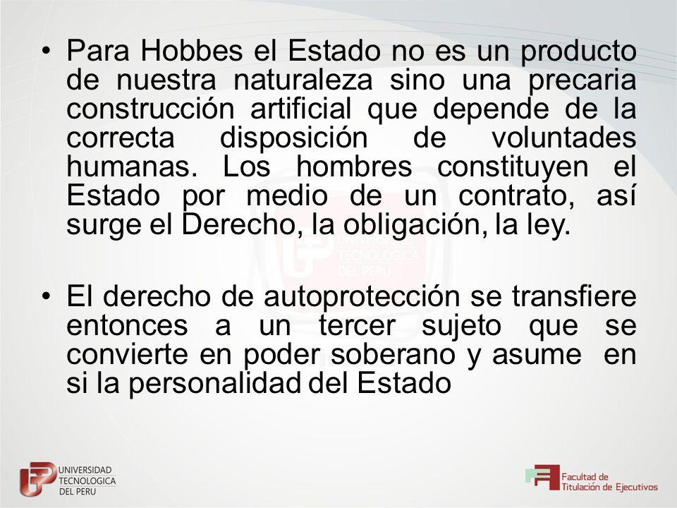 Para Hobbes el Estado no es un producto de nuestra naturaleza sino una precaria construcción artificial que depende de la correcta disposición de volu