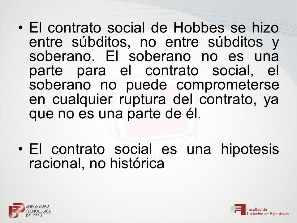 El contrato social de Hobbes se hizo entre súbditos, no entre súbditos y soberano. El soberano no es una parte para el contrato social, el soberano no