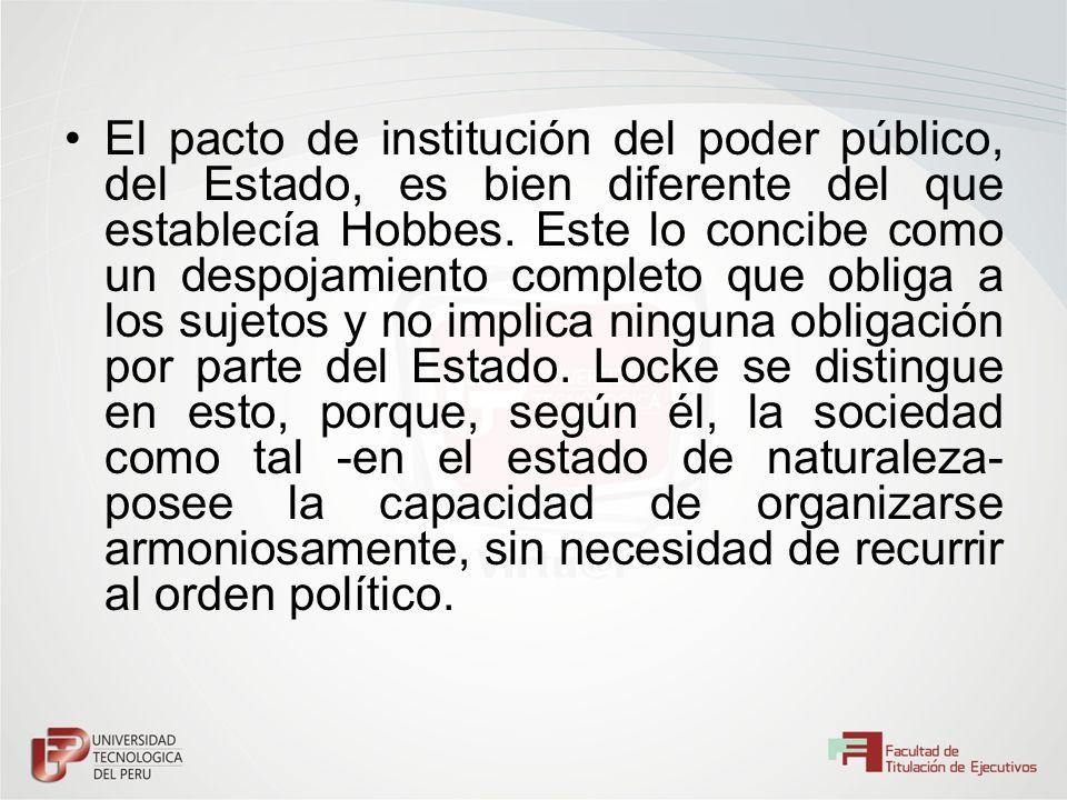 El pacto de institución del poder público, del Estado, es bien diferente del que establecía Hobbes. Este lo concibe como un despojamiento completo que