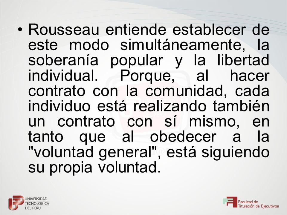 Rousseau entiende establecer de este modo simultáneamente, la soberanía popular y la libertad individual. Porque, al hacer contrato con la comunidad,