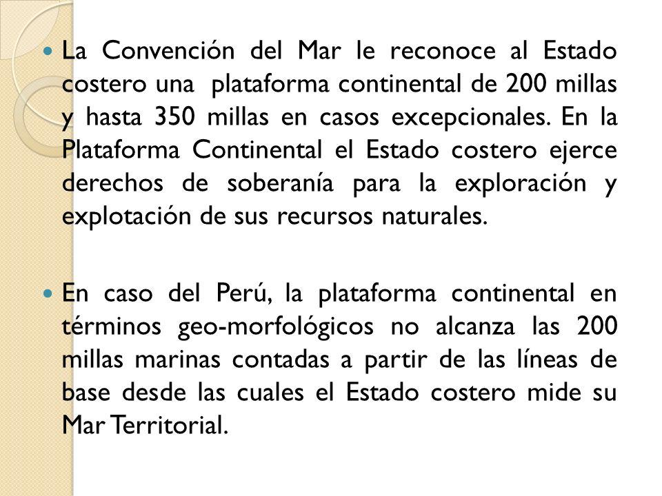 La Convención del Mar le reconoce al Estado costero una plataforma continental de 200 millas y hasta 350 millas en casos excepcionales. En la Platafor
