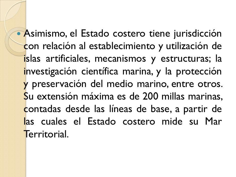 Asimismo, el Estado costero tiene jurisdicción con relación al establecimiento y utilización de islas artificiales, mecanismos y estructuras; la inves