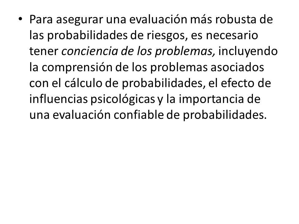 Para asegurar una evaluación más robusta de las probabilidades de riesgos, es necesario tener conciencia de los problemas, incluyendo la comprensión d