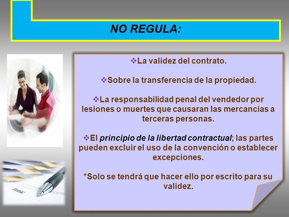 NO REGULA: La validez del contrato. Sobre la transferencia de la propiedad. La responsabilidad penal del vendedor por lesiones o muertes que causaran