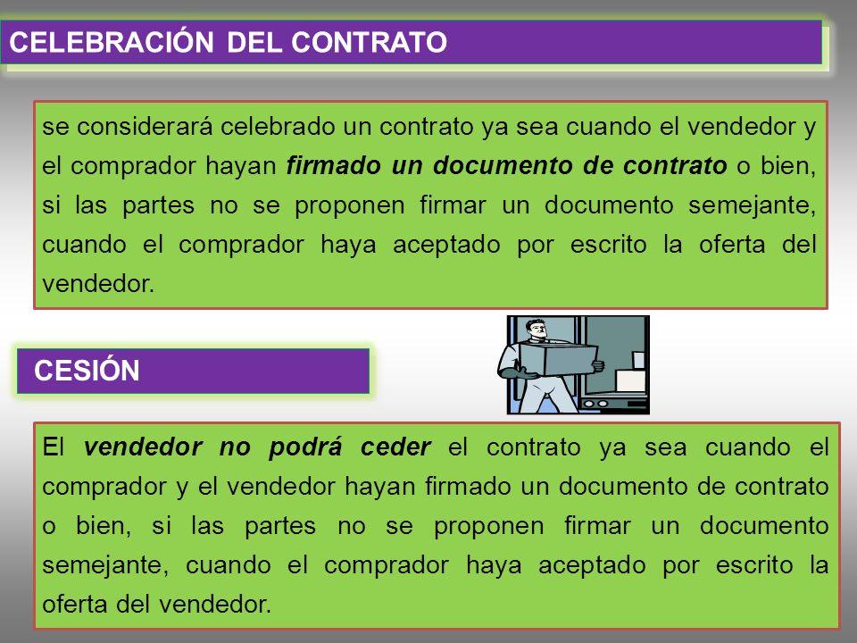 CELEBRACIÓN DEL CONTRATO se considerará celebrado un contrato ya sea cuando el vendedor y el comprador hayan firmado un documento de contrato o bien,