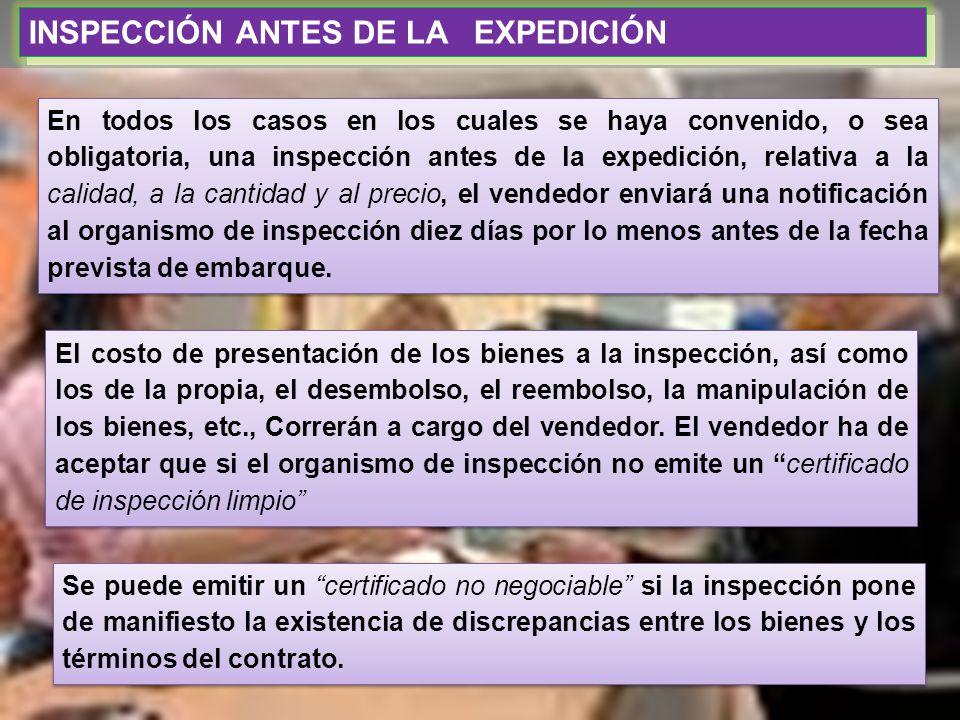 INSPECCIÓN ANTES DE LA EXPEDICIÓN En todos los casos en los cuales se haya convenido, o sea obligatoria, una inspección antes de la expedición, relati