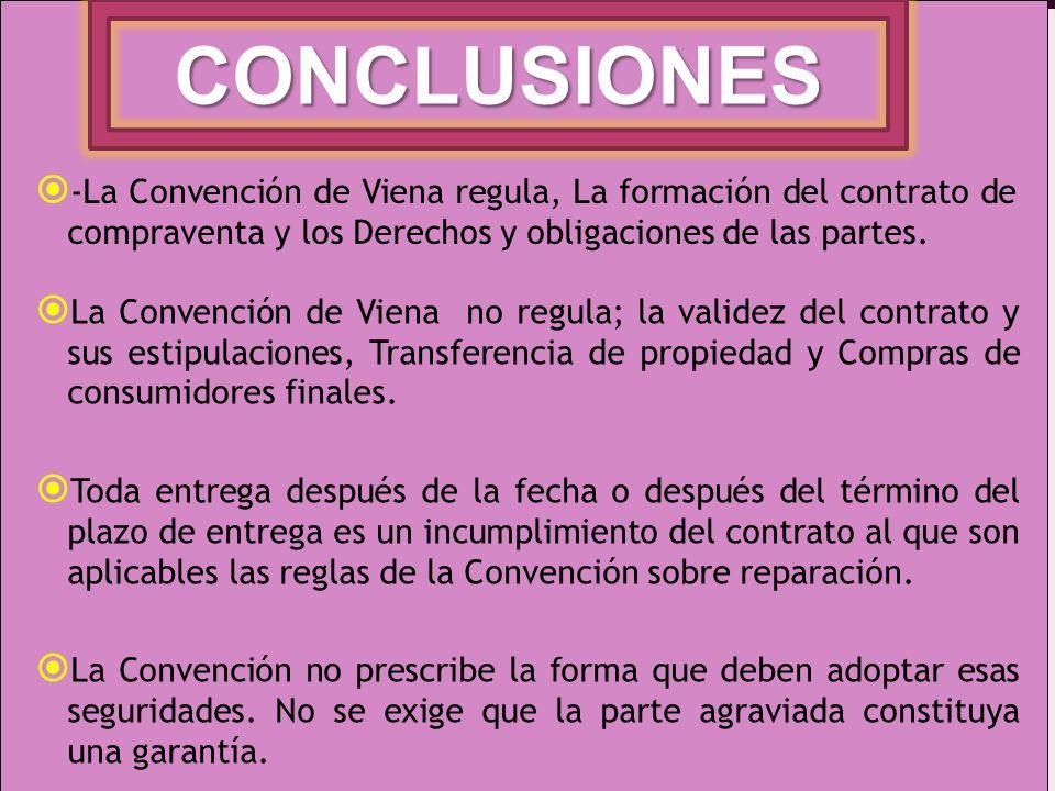CONCLUSIONES -La Convención de Viena regula, La formación del contrato de compraventa y los Derechos y obligaciones de las partes. La Convención de Vi