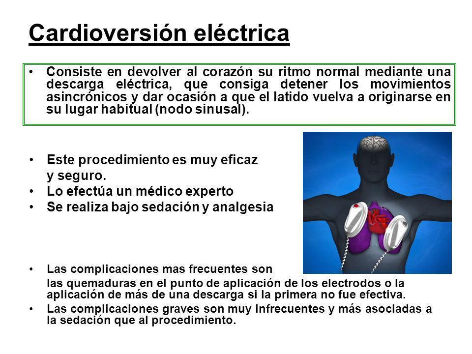 Cardioversión eléctrica Consiste en devolver al corazón su ritmo normal mediante una descarga eléctrica, que consiga detener los movimientos asincróni