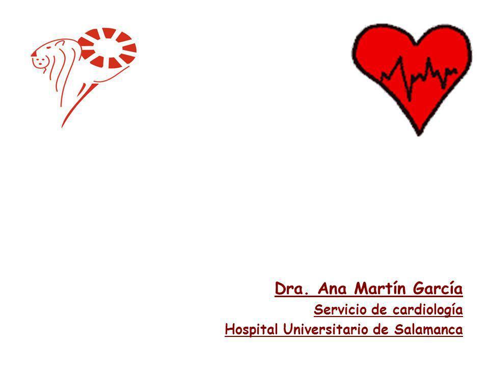 Dra. Ana Martín García Servicio de cardiología Hospital Universitario de Salamanca