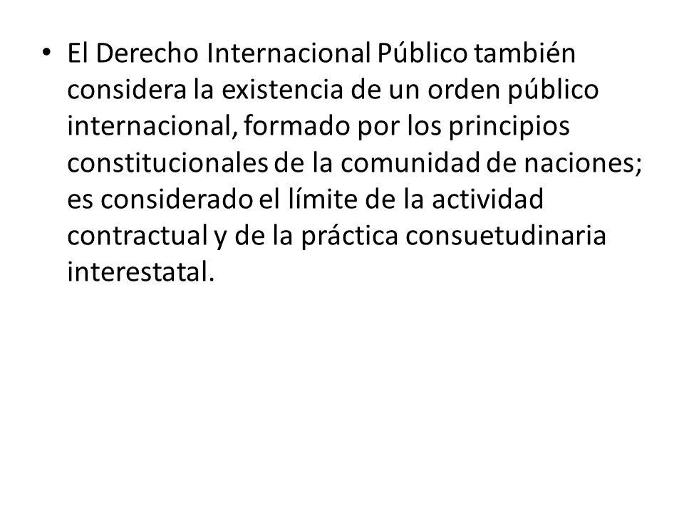 El Derecho Internacional Público también considera la existencia de un orden público internacional, formado por los principios constitucionales de la