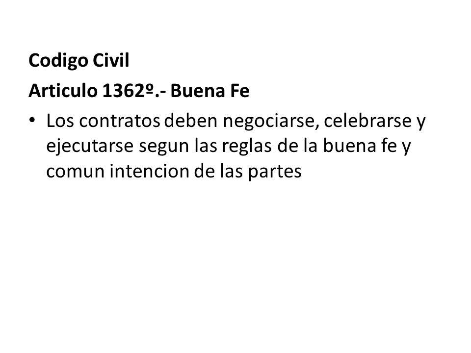 Codigo Civil Articulo 1362º.- Buena Fe Los contratos deben negociarse, celebrarse y ejecutarse segun las reglas de la buena fe y comun intencion de la