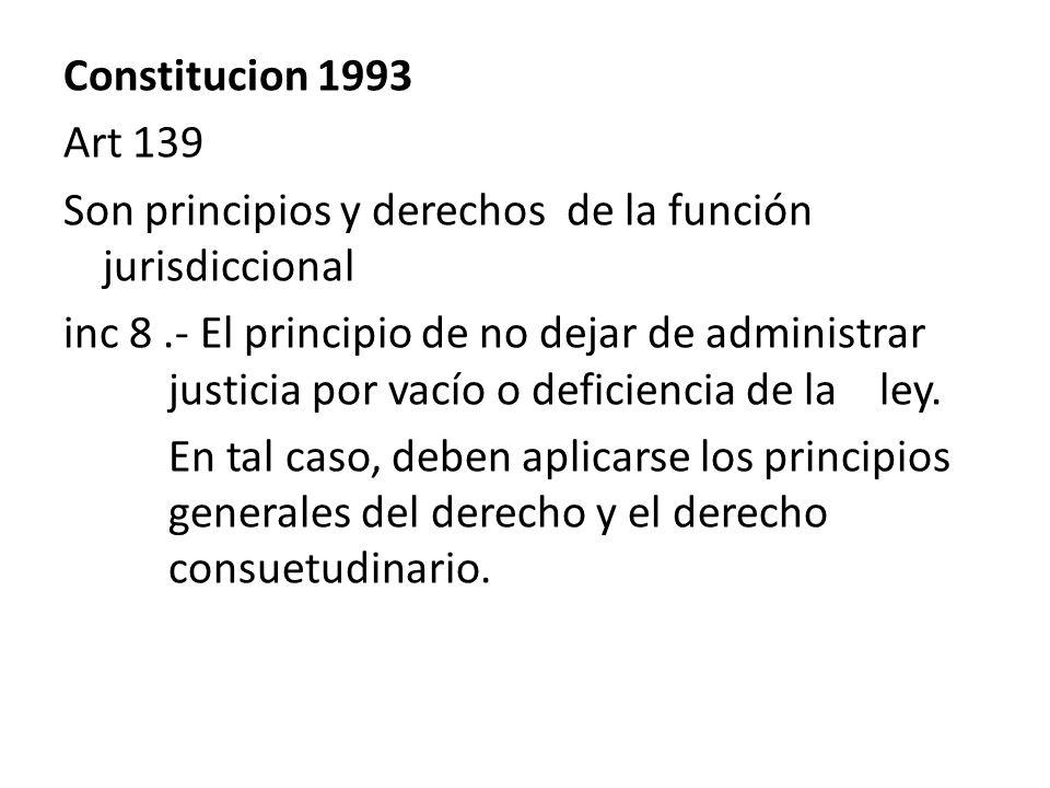 Constitucion 1993 Art 139 Son principios y derechos de la función jurisdiccional inc 8.- El principio de no dejar de administrar justicia por vacío o