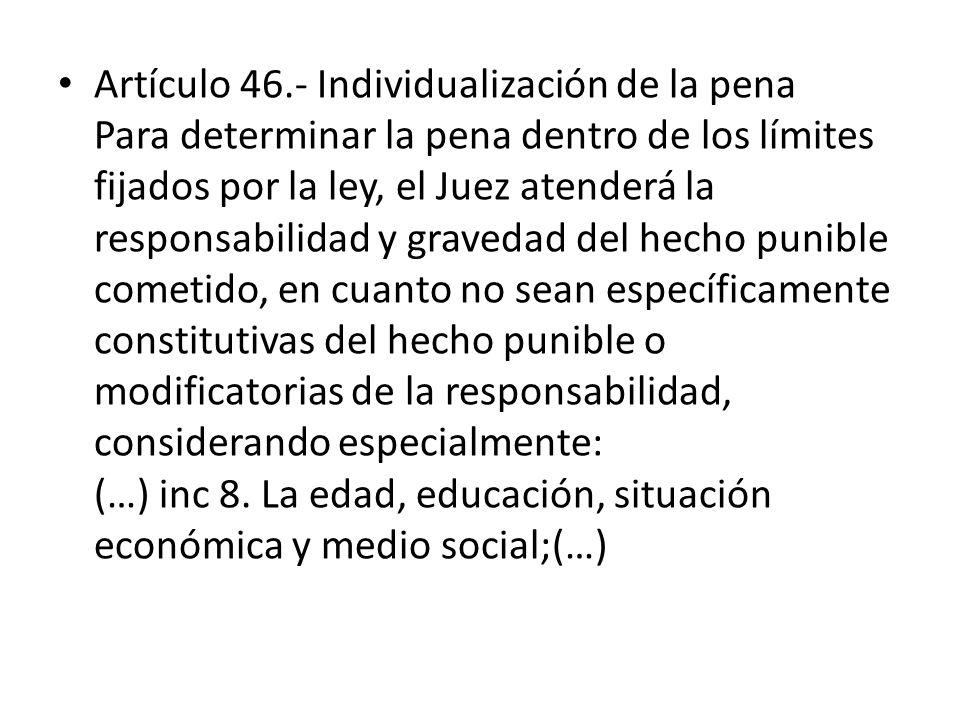 Artículo 46.- Individualización de la pena Para determinar la pena dentro de los límites fijados por la ley, el Juez atenderá la responsabilidad y gra