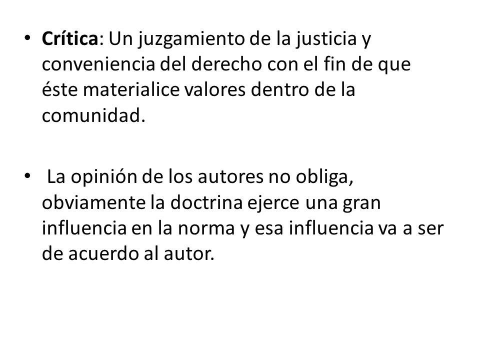 Crítica: Un juzgamiento de la justicia y conveniencia del derecho con el fin de que éste materialice valores dentro de la comunidad. La opinión de los