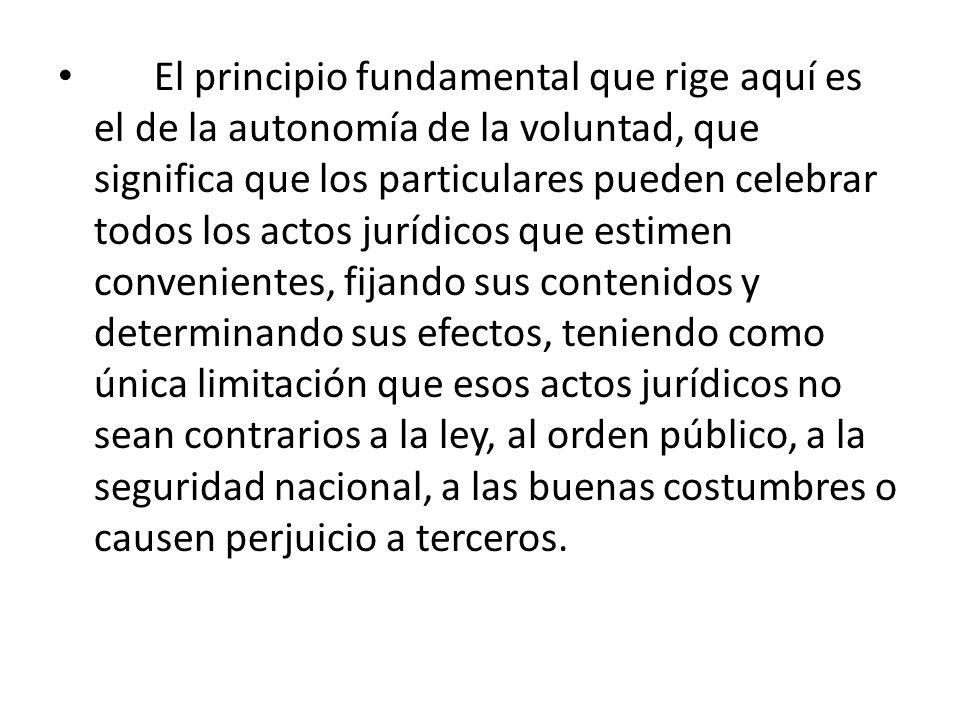 El principio fundamental que rige aquí es el de la autonomía de la voluntad, que significa que los particulares pueden celebrar todos los actos jurídi