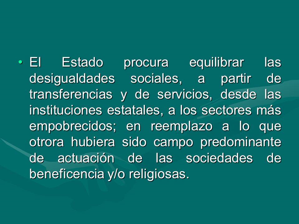 El Estado procura equilibrar las desigualdades sociales, a partir de transferencias y de servicios, desde las instituciones estatales, a los sectores