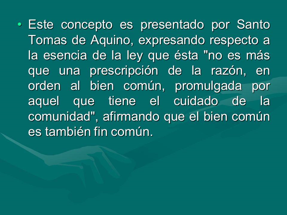 Este concepto es presentado por Santo Tomas de Aquino, expresando respecto a la esencia de la ley que ésta