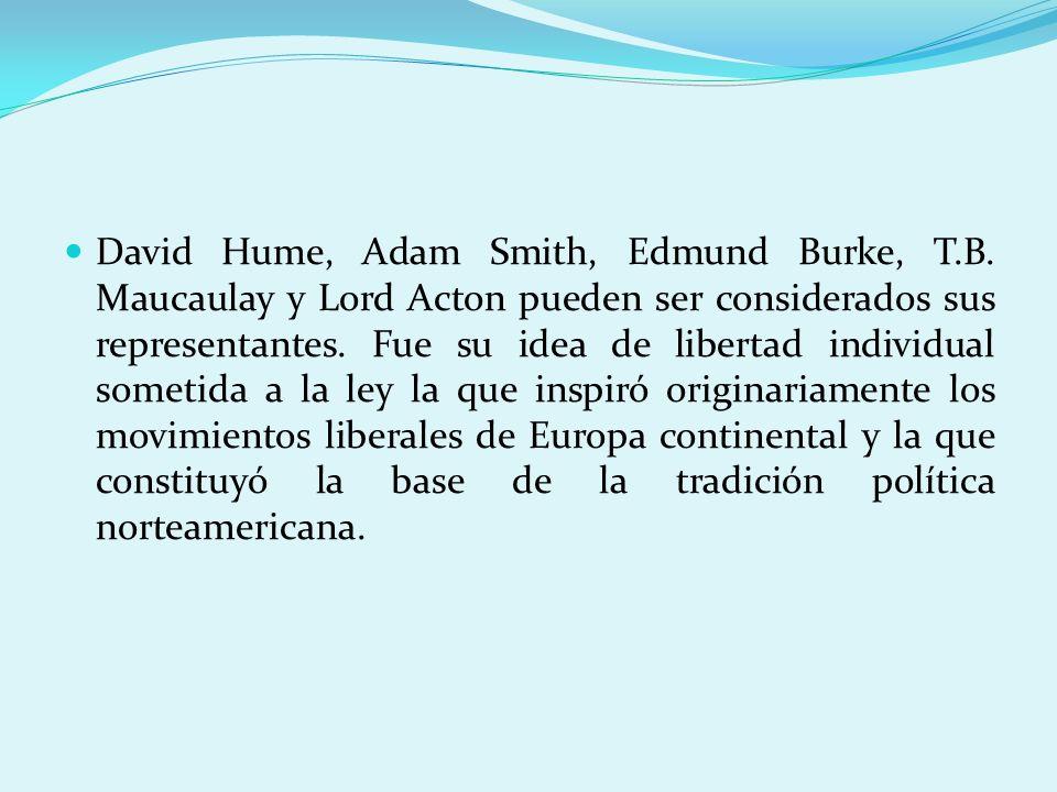 David Hume, Adam Smith, Edmund Burke, T.B. Maucaulay y Lord Acton pueden ser considerados sus representantes. Fue su idea de libertad individual somet