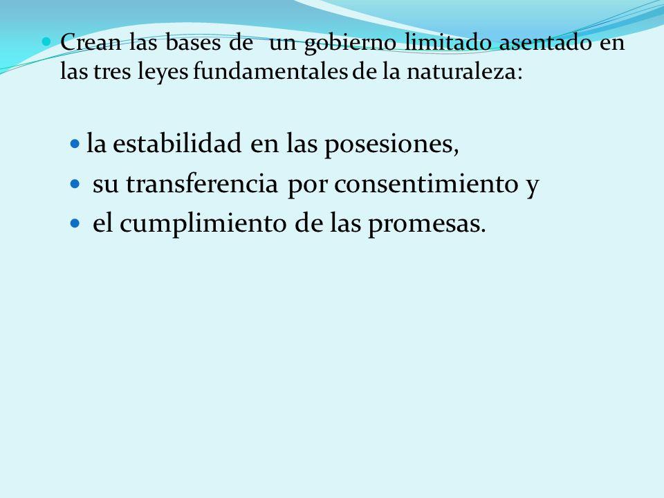 Crean las bases de un gobierno limitado asentado en las tres leyes fundamentales de la naturaleza: la estabilidad en las posesiones, su transferencia