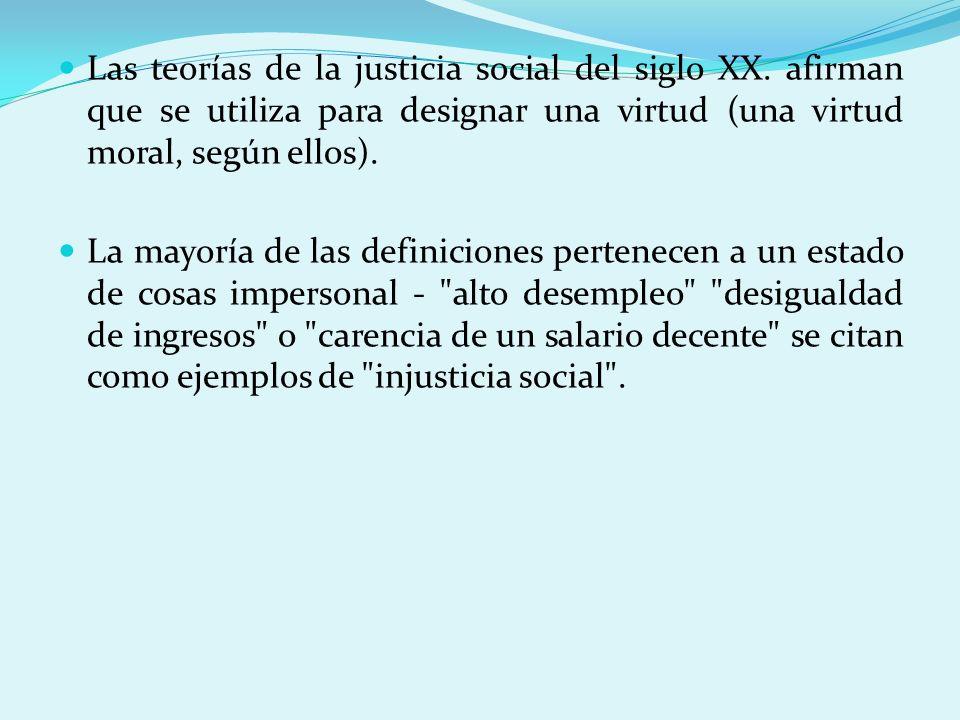 Las teorías de la justicia social del siglo XX. afirman que se utiliza para designar una virtud (una virtud moral, según ellos). La mayoría de las def