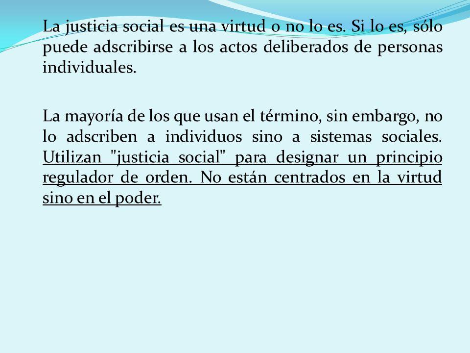 La justicia social es una virtud o no lo es. Si lo es, sólo puede adscribirse a los actos deliberados de personas individuales. La mayoría de los que