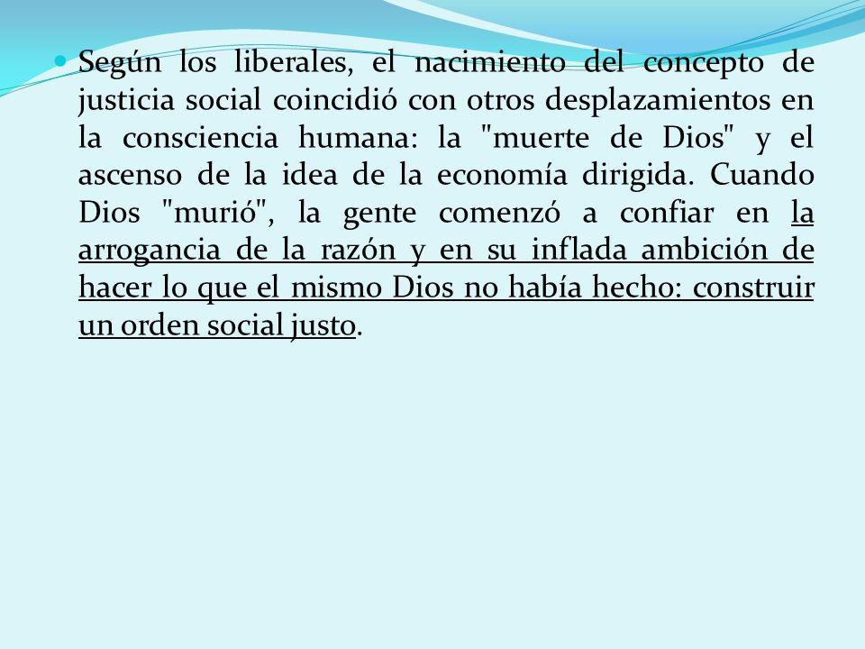 Según los liberales, el nacimiento del concepto de justicia social coincidió con otros desplazamientos en la consciencia humana: la