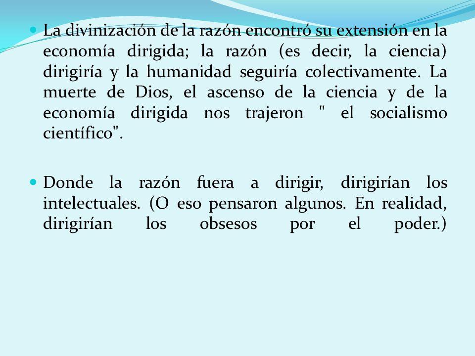 La divinización de la razón encontró su extensión en la economía dirigida; la razón (es decir, la ciencia) dirigiría y la humanidad seguiría colectiva