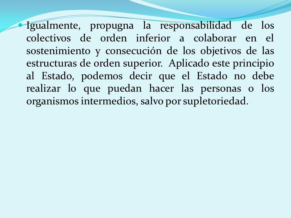Igualmente, propugna la responsabilidad de los colectivos de orden inferior a colaborar en el sostenimiento y consecución de los objetivos de las estr