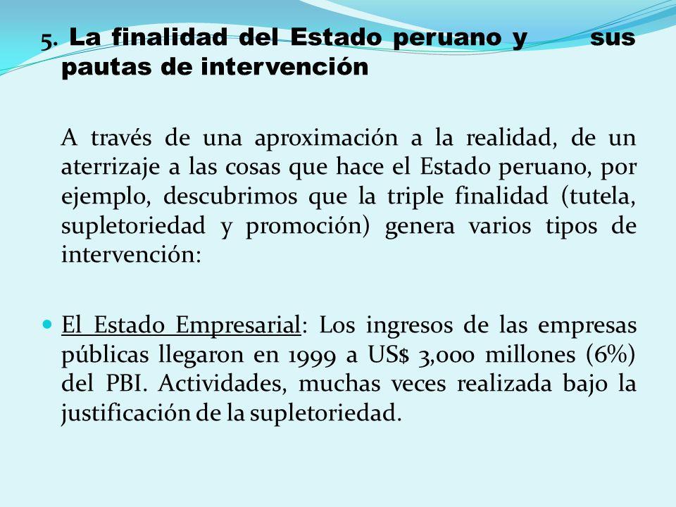 5. La finalidad del Estado peruano y sus pautas de intervención A través de una aproximación a la realidad, de un aterrizaje a las cosas que hace el E