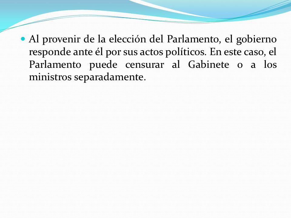 Al provenir de la elección del Parlamento, el gobierno responde ante él por sus actos políticos. En este caso, el Parlamento puede censurar al Gabinet