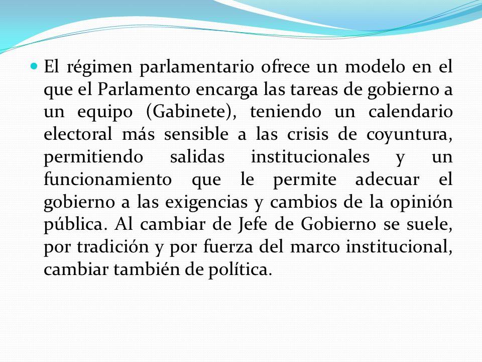 El régimen parlamentario ofrece un modelo en el que el Parlamento encarga las tareas de gobierno a un equipo (Gabinete), teniendo un calendario electo
