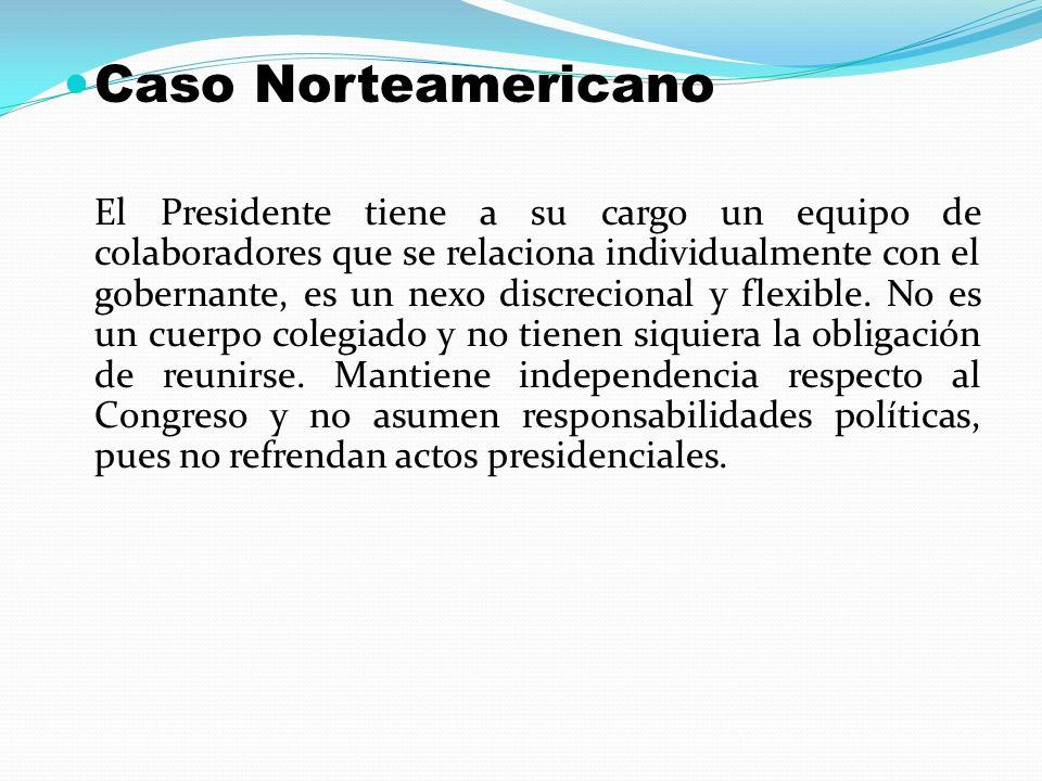 Caso Norteamericano El Presidente tiene a su cargo un equipo de colaboradores que se relaciona individualmente con el gobernante, es un nexo discrecio