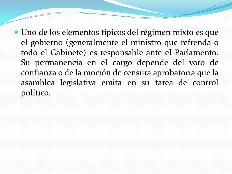 Uno de los elementos típicos del régimen mixto es que el gobierno (generalmente el ministro que refrenda o todo el Gabinete) es responsable ante el Pa