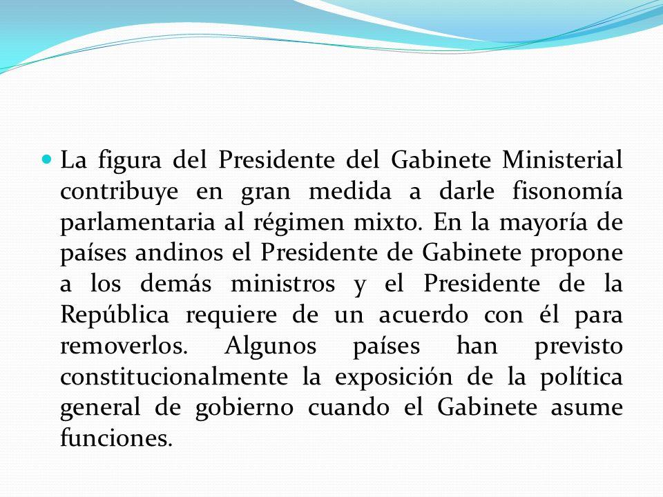 La figura del Presidente del Gabinete Ministerial contribuye en gran medida a darle fisonomía parlamentaria al régimen mixto. En la mayoría de países