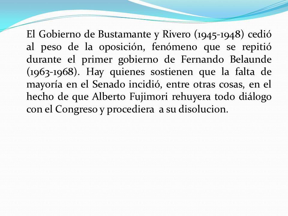 El Gobierno de Bustamante y Rivero (1945-1948) cedió al peso de la oposición, fenómeno que se repitió durante el primer gobierno de Fernando Belaunde