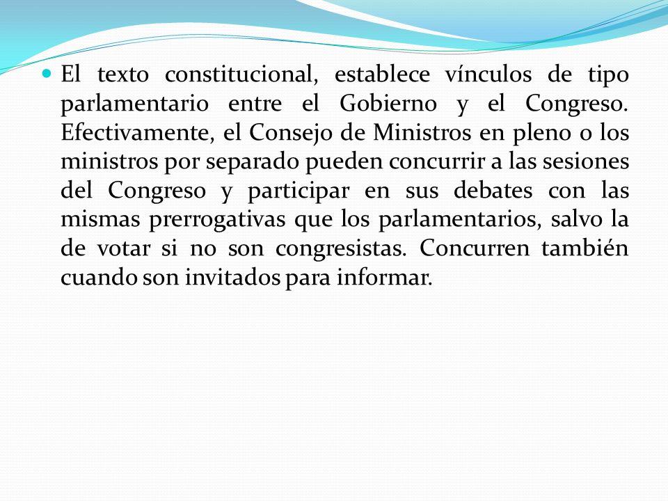 El texto constitucional, establece vínculos de tipo parlamentario entre el Gobierno y el Congreso. Efectivamente, el Consejo de Ministros en pleno o l