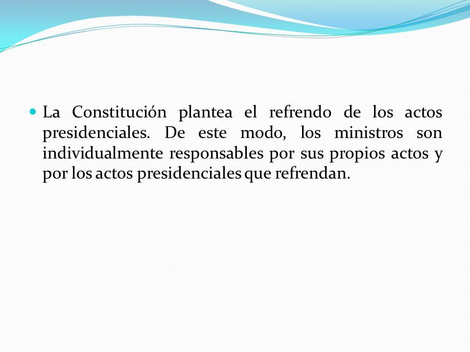 La Constitución plantea el refrendo de los actos presidenciales. De este modo, los ministros son individualmente responsables por sus propios actos y