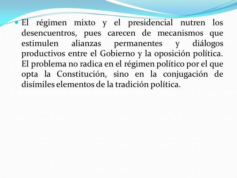 El régimen mixto y el presidencial nutren los desencuentros, pues carecen de mecanismos que estimulen alianzas permanentes y diálogos productivos entr