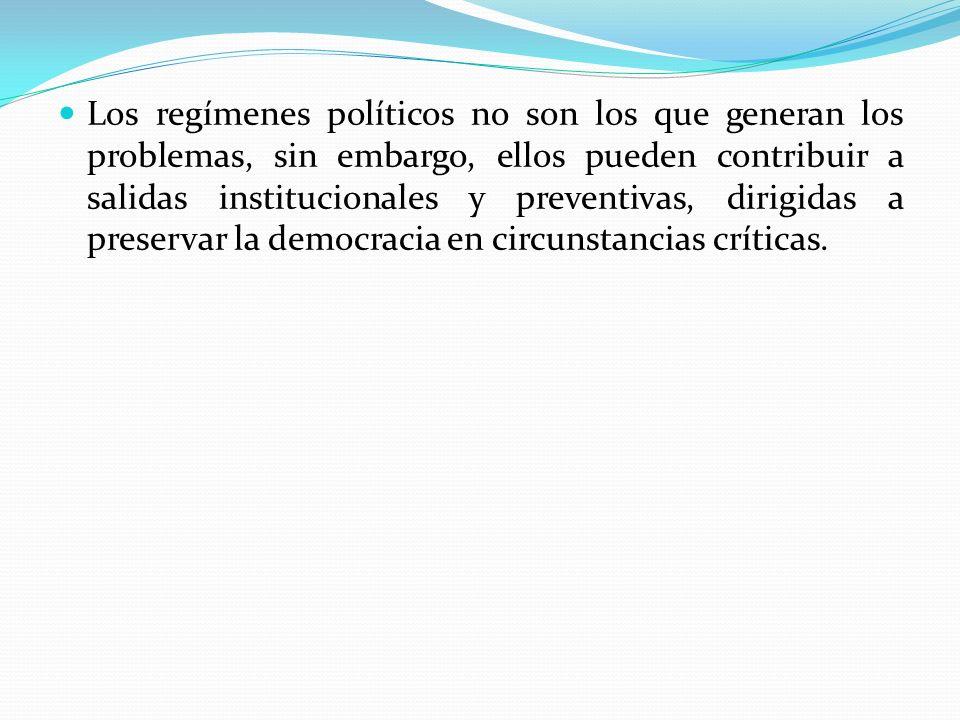 Los regímenes políticos no son los que generan los problemas, sin embargo, ellos pueden contribuir a salidas institucionales y preventivas, dirigidas