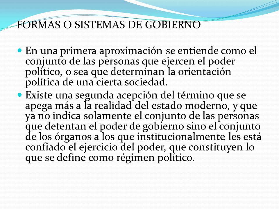 FORMAS O SISTEMAS DE GOBIERNO En una primera aproximación se entiende como el conjunto de las personas que ejercen el poder político, o sea que determ