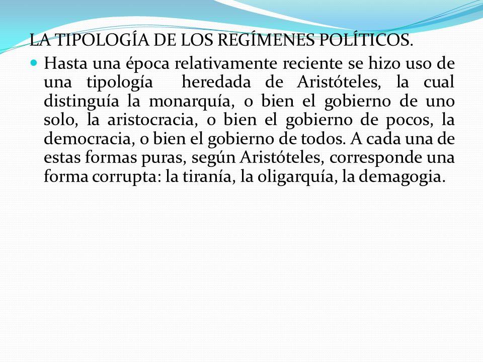 LA TIPOLOGÍA DE LOS REGÍMENES POLÍTICOS. Hasta una época relativamente reciente se hizo uso de una tipología heredada de Aristóteles, la cual distingu