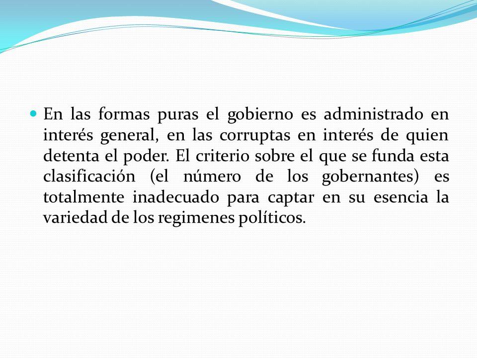 En las formas puras el gobierno es administrado en interés general, en las corruptas en interés de quien detenta el poder. El criterio sobre el que se