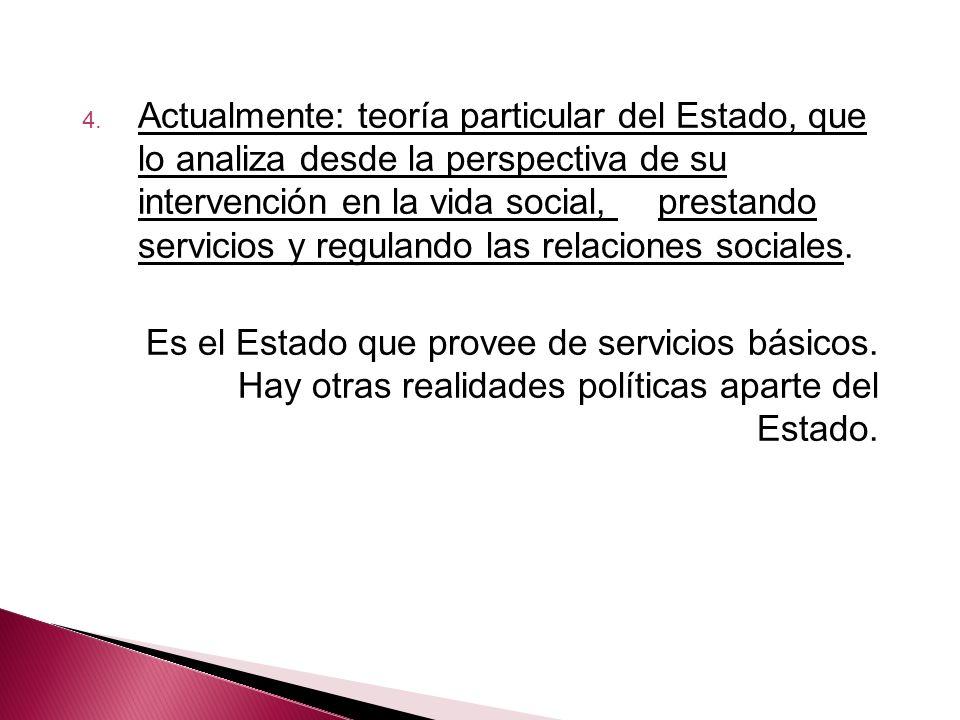 4. Actualmente: teoría particular del Estado, que lo analiza desde la perspectiva de su intervención en la vida social, prestando servicios y reguland