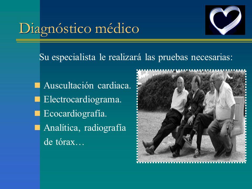 Diagnóstico médico Su especialista le realizará las pruebas necesarias: Auscultación cardiaca. Electrocardiograma. Ecocardiografía. Analítica, radiogr