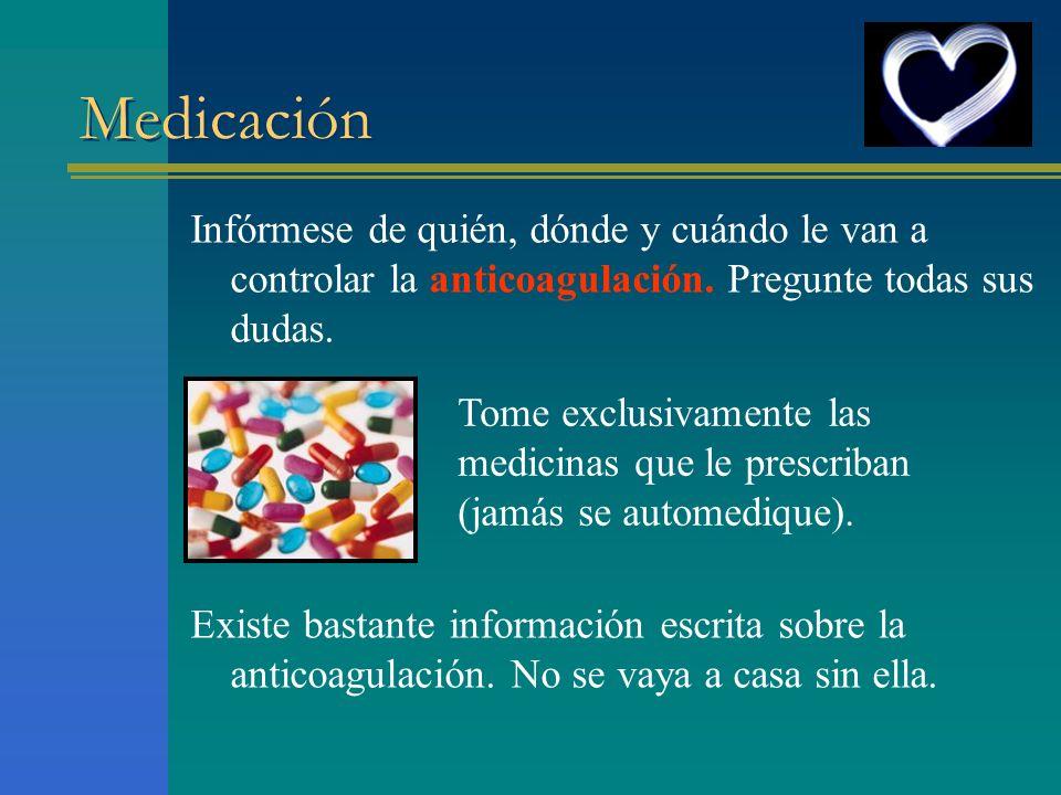 Medicación Infórmese de quién, dónde y cuándo le van a controlar la anticoagulación. Pregunte todas sus dudas. Existe bastante información escrita sob