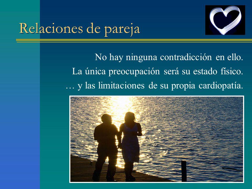 Relaciones de pareja No hay ninguna contradicción en ello. La única preocupación será su estado físico. … y las limitaciones de su propia cardiopatía.