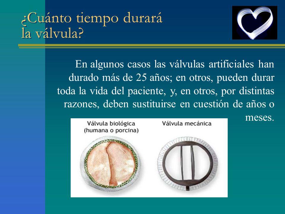 ¿Cuánto tiempo durará la válvula? En algunos casos las válvulas artificiales han durado más de 25 años; en otros, pueden durar toda la vida del pacien